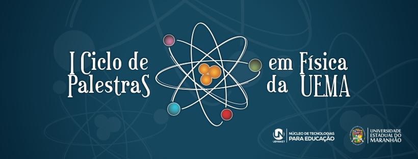 I Ciclo de Palestras em Física da UEMA