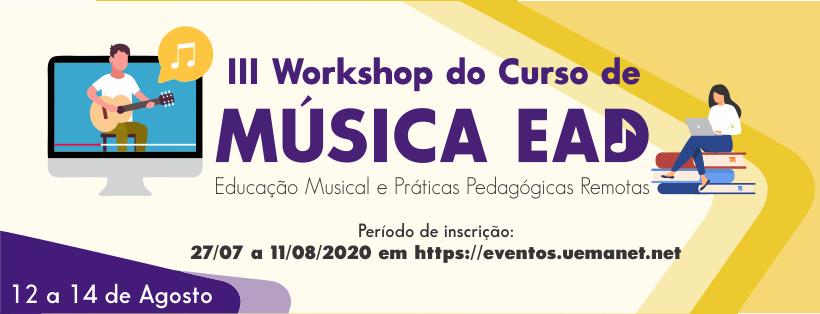 III Workshop do Curso de Música EaD: Educação Musical e Práticas Pedagógicas Remotas